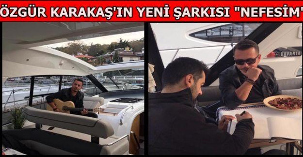 ÖZGÜR KARAKAŞ'IN YENİ ŞARKISI 'NEFESİM'
