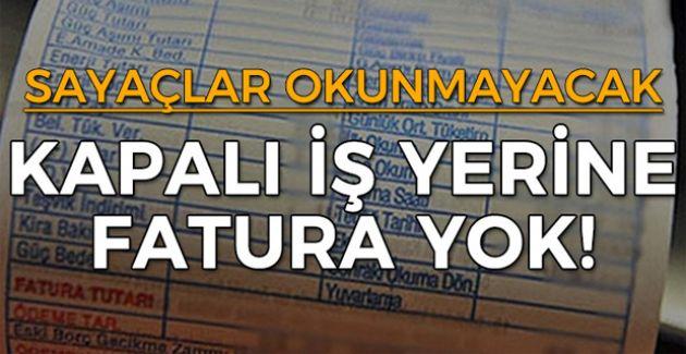 150 BİN İŞLETMEYE TEMMUZ'A KADAR FATURA YOK