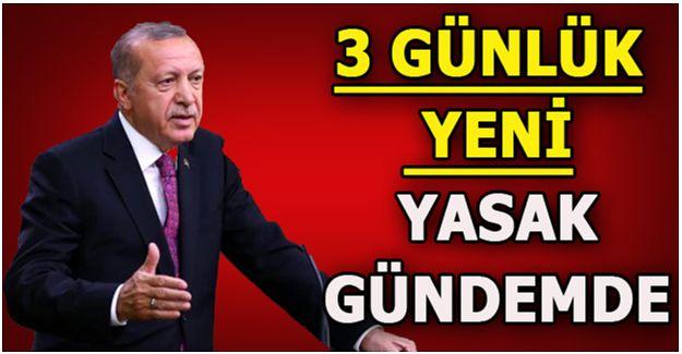 3 günlük yeni sokağa çıkma yasağı geliyor! Gözler Erdoğan'a çevrildi