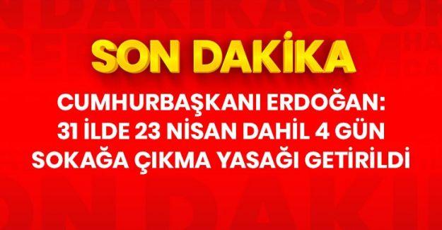 31 ilimizde 23, 24, 25 ve 26 Nisan tarihlerinde yeniden sokağa çıkma yasağı ilan edilecek