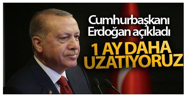 """Erdoğan: """"1 ay daha uzatıyoruz"""""""