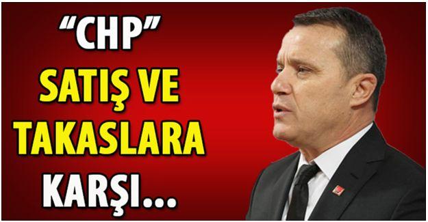 CHP'DEN SATIŞ VE TAKASLARA KARŞI YAZILI AÇIKLAMA...