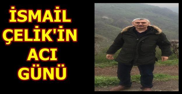ÇAYCI İSMAİL'İN BABASI VEFAT ETTİ