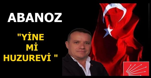 ABANOZ'DAN HUZUREVİ ELEŞTİRİSİ