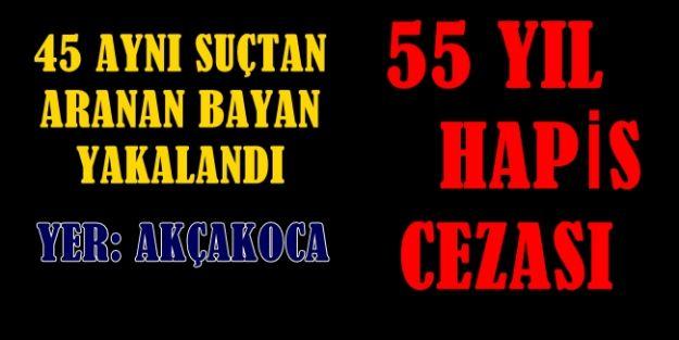 AKÇAKOCA'DA 45 DOLANDIRICILIK SUCUNDAN ARANIYORDU 55 YIL HAPİS CEZASI YEDİ