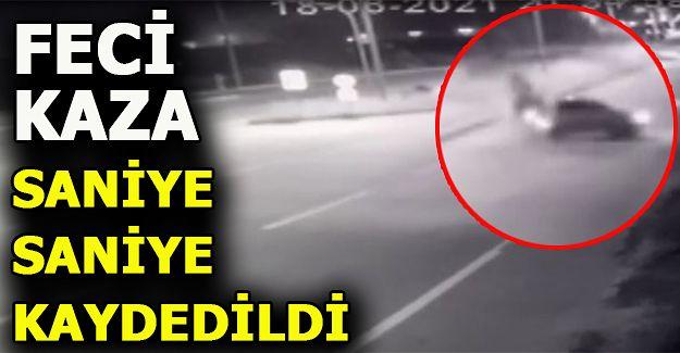 FECİ KAZA ANI KAMERALARA YANSIDI
