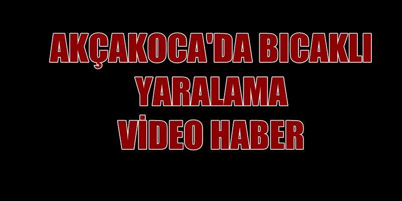 AKÇAKOCA'DA BICAKLI YARALAMA (VİDEO HABER)