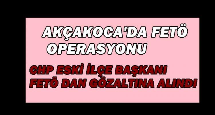 AKÇAKOCA'DA FETÖ OPERASYONU
