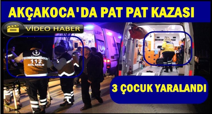 AKÇAKOCA'DA PAT PAT KAZASI 3 ÇOCUK YARALANDI