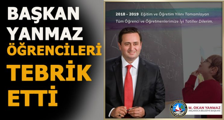 """BAŞKAN YANMAZ """"ÖĞRENCİLERİ"""" TEBRİK ETTİ"""