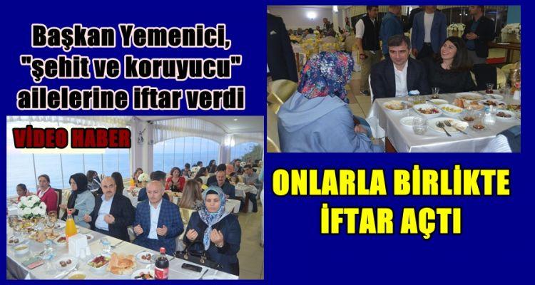 """Başkan Yemenici, """"şehit ve koruyucu"""" ailelerine iftar verdi"""