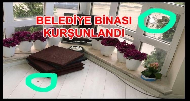 BELEDİYE BİNASI KURŞUNLANDI