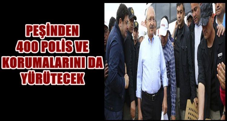 CHP GENEL BAŞKANINI 400 POLİS KORUYACAK