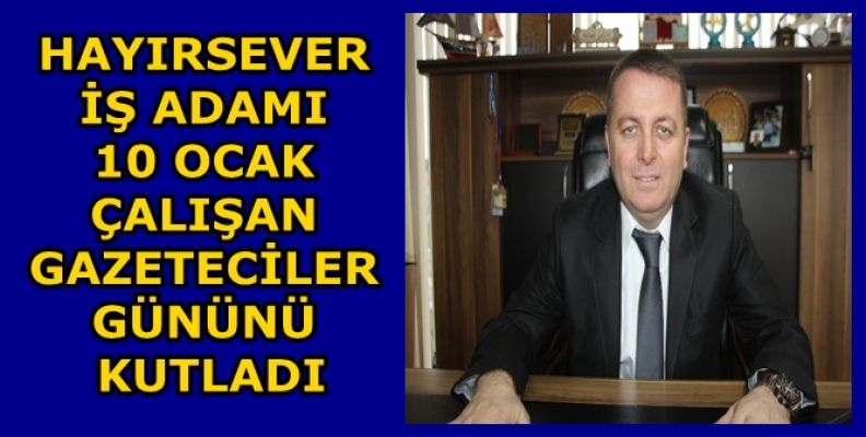 İŞ ADAMI ESVET SARIOĞLU ÇALIŞAN GAZETECİLER GÜNÜNÜ KUTLADI