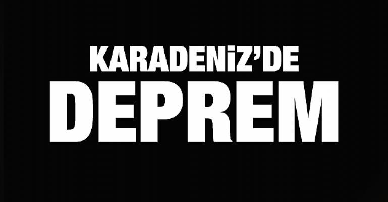 KARADENİZ DE DEPREM