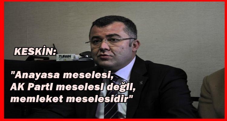 KESKİN 'MEMLEKET MESELESİ' DEDİ