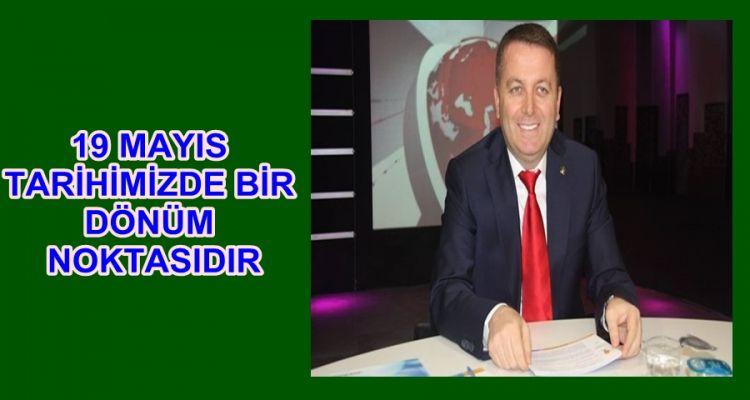 """SARIOĞLU""""19 MAYIS TARİHİMİZDE BİR DÖNÜM NOKTASIDIR"""