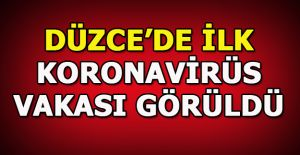 DÜZCE'DE İLK KORONAVİRÜS VAKASI TESPİT EDİLDİ.