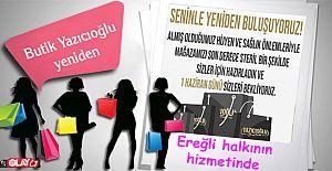 Butik Yazıcıoğlu yeniden Ereğli halkının hizmetinde