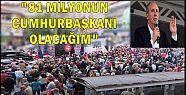 """81 MİLYONUN CUMHURBAŞKANI OLACAĞIM"""