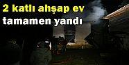 AHŞAP EV BİR ANDA ALEV ALDI...