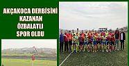 AKÇAKOCA DERBİSİNİ KAZANAN ÖZBALATLI...