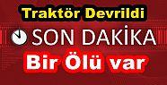ALTUNÇAYDA TRAKTÖR DEVRİLDİ BİR ÖLÜ...