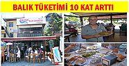 BALIK TÜKETİMİ 10 KAT ARTTI...