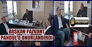 BAŞKAN PAZVANT PANDUL'U ONURLANDIRDI