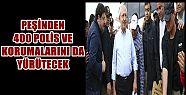 CHP GENEL BAŞKANINI 400 POLİS KORUYACAK...