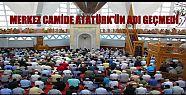 CUMA HUTBESİNDE ATATÜRK'ÜN ADI GEÇMEDİ...