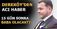 Dereköy'den acı haber daha 27 yaşındaydı....
