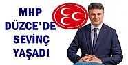DÜZCE'NİN ARTIK MHP MİLLETVEKİLİ VAR...