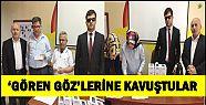 'GÖREN GÖZ'LERİNE KAVUŞTULAR