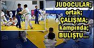 Judocular Ortak Çalışma Kampında Buluştu