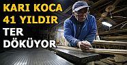KARI KOCA 41 YILDIR TER DÖKÜYOR
