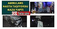 KAZA YAPAN AMBULANSTAKİ HASTA BAŞKA BİR...