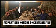 KONGRE ÖNCESİ İSTİŞAREDE BULUNDULAR...