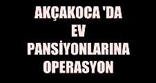 AKÇAKOCA'DA EV PANSİYONLARINA OPERASYON YAPILDI