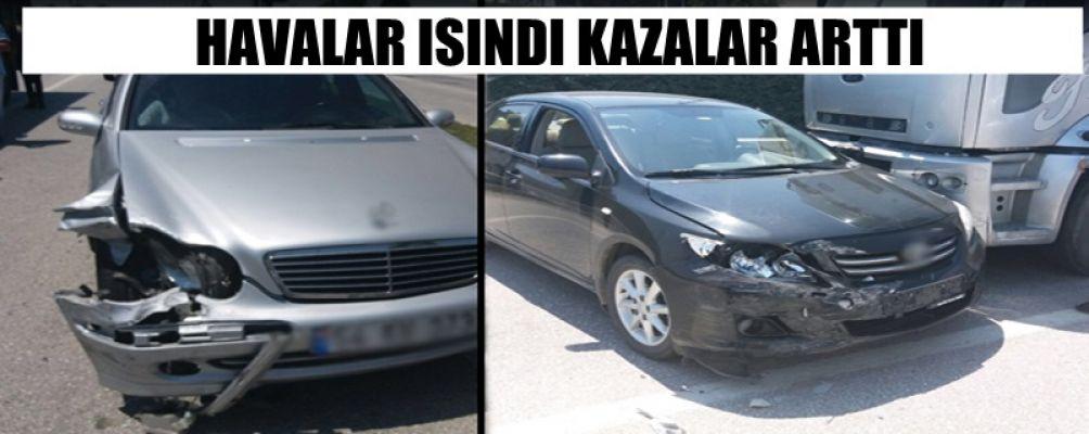 SICAK HAVANIN PEŞİNDEN KAZALARDA GELMEYE BAŞLADI
